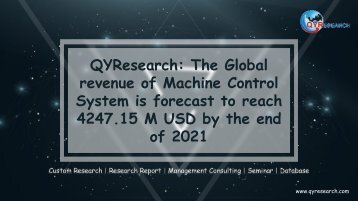 QYResearch: The Global revenue of Machine Control System is forecast to reach 4247.15 M USD by the end of 2021
