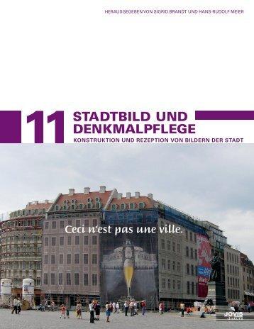 Stadtentwicklung & Denkmalpflege 11: Stadtbild und Denkmalpflege, Konstruktion und Rezeption von Bildern der Stadt
