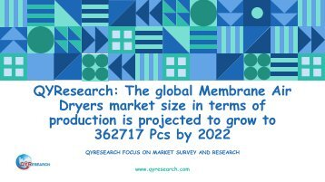 QYResearch: The global Membrane Air Dryers market size in terms of production is projected to grow to 362717 Pcs by 2022
