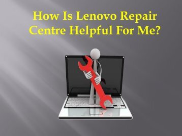 How Is Lenovo Repair Centre Helpful For Me?