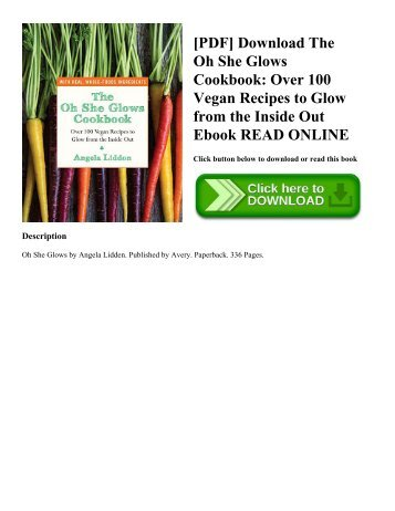 [PDF] Download The Oh She Glows Cookbook: Over 100 Vegan Recipes to Glow from the Inside Out Ebook READ ONLINE