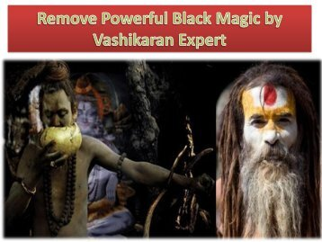 Remove Powerful Black Magic by Vashikaran Expert