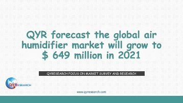 QYR forecast the global air humidifier market will grow to $ 649 million in 2021