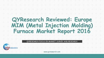 QYResearch Reviewed: Europe MIM (Metal Injection Molding) Furnace Market Report 2016