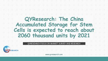 QYResearch: The China Accumulated Storage for Stem Cells is expected to reach about 2060 thousand units by 2021