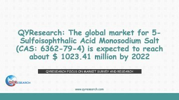 QYResearch: The global market for 5-Sulfoisophthalic Acid Monosodium Salt (CAS: 6362-79-4) is expected to reach about $ 1023.41 million by 2022