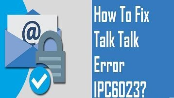 1-800-213-3740 Fix Talk Talk Error IPC6023