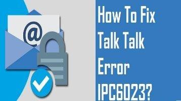 1-800-213-3740 Fix Talk Talk Error IPC6023