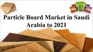 Particle Board Market in Saudi Arabia to 2021