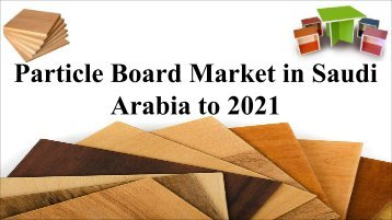 Particle Board Market in Saudi Arabia to 2021