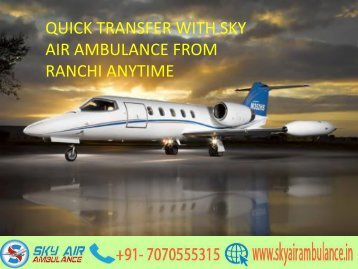Hire an Air Ambulance from Ranchi to Delhi Contact Sky Any Time