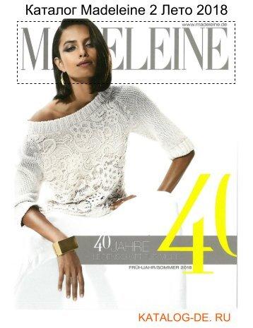 Каталог madeleine 2 Лето 2018.Заказывай на www.katalog-de.ru или по тел. +74955404248.