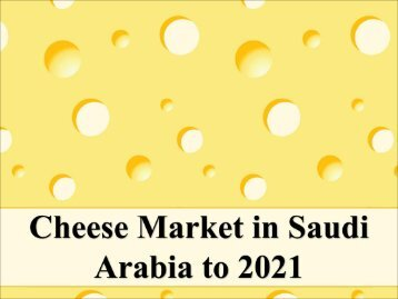 Cheese Market in Saudi Arabia to 2021