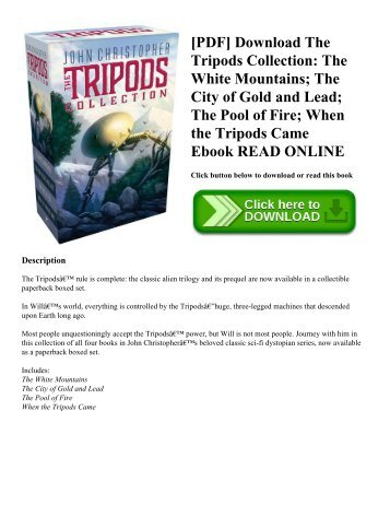 [PDF] Download The Tripods Collection: The White Mountains; The City of Gold and Lead; The Pool of Fire; When the Tripods Came Ebook READ ONLINE
