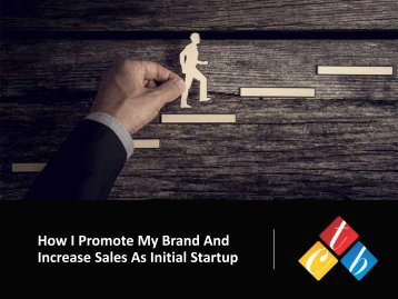 How I Promote My Brand, and Increase Sales as Initial Startup