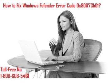 1-800-608-5461 How to Fix Windows Fefender Error Code 0x80073b01?