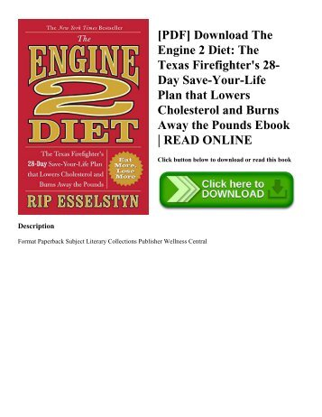[PDF] Download The Engine 2 Diet: The Texas Firefighter's 28-Day Save-Your-Life Plan that Lowers Cholesterol and Burns Away the Pounds Ebook | READ ONLINE