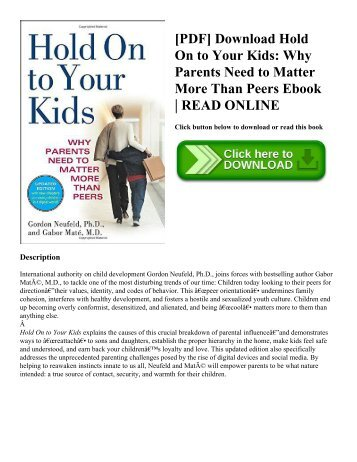 [PDF] Download Hold On to Your Kids: Why Parents Need to Matter More Than Peers Ebook | READ ONLINE
