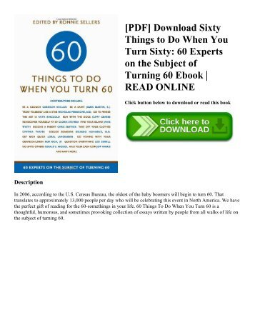 [PDF] Download Sixty Things to Do When You Turn Sixty: 60 Experts on the Subject of Turning 60 Ebook | READ ONLINE