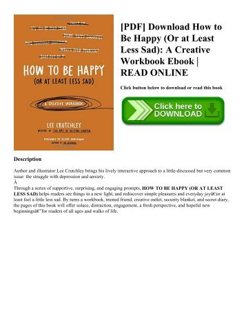 [PDF] Download How to Be Happy (Or at Least Less Sad): A Creative Workbook Ebook | READ ONLINE