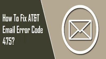 How to Fix AT&T Email Error Code 475? 1-800-361-7250