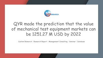 QYR made the prediction that the value of mechanical test equipment markets can be 1251.27 M USD by 2022