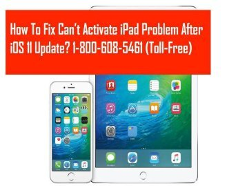 Dial 1-800-608-5461 To Fix Can't Activate iPad Problem After iOS 11 Update