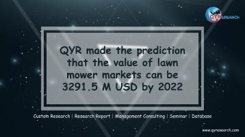 QYR made the prediction that the value of lawn mower markets can be 3291.5 M USD by 2022