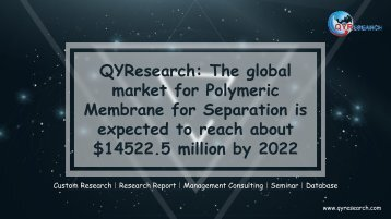 QYResearch: The global market for Polymeric Membrane for Separation is expected to reach about $14522.5 million by 2022