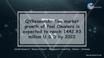 QYResearch: The market growth of Pool Cleaners is expected to reach 1442.83 million U.S.D by 2022