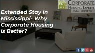 Extended Stay in Mississippi - Why Corporate Housing is a Better Option