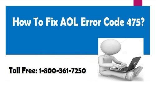 How to Fix AOL Error Code 475? 1-800-361-7250 AOL Customer Service