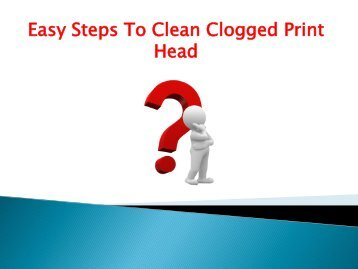 Easy Steps To Clean Clogged Print Head?