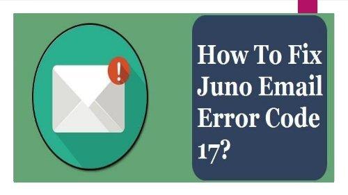 How to Fix Juno Email Error Code 17? 1-800-361-7250