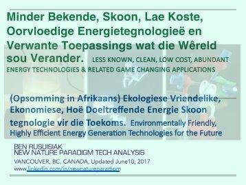 Minder Bekende, Skoon, Lae Koste, Oorvloedige Energietegnologieë en Verwante Toepassings wat die Wêreld sou Verander./ Less Known, Clean, Low Cost, Abundant Energy Technologies & Related Game Changing Applications.