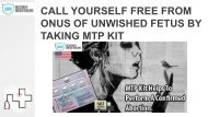 CALL YOURSELF FREE FROM ONUS OF UNWISHED FETUS BY TAKING MTP KIT