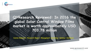 QYResearch Reviewed: In 2016 the global Solar Control Window Films market is worth approximately USD 703.78 million
