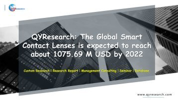 QYResearch: The Global Smart Contact Lenses is expected to reach about 1075.69 M USD by 2022