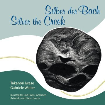 Silver the Creek - Silber der Bach - Takanori Iwase, Gabriele Walter