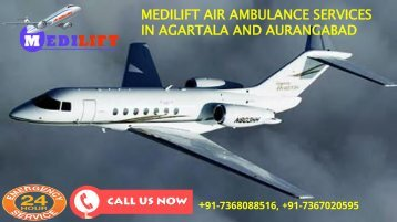 Medilift air ambulance services in Agartala and Aurangabad