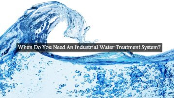 When Do You Need An Industrial Water Treatment System