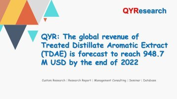 QYR: The global revenue of Treated Distillate Aromatic Extract (TDAE) is forecast to reach 948.7 M USD by the end of 2022