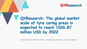 QYResearch: The global market scale of tyre curing press is expected to reach 1026.87 million USD by 2022