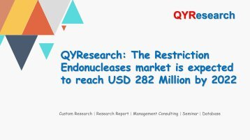 QYResearch: The Restriction Endonucleases market is expected to reach USD 282 Million by 2022