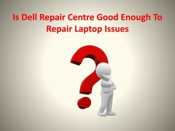 Is Dell Repair Centre Good Enough To Repair Laptop Issues?