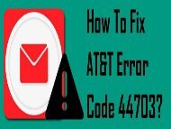 How to Fix AT&T Error Code 44703? 1-800-361-7250