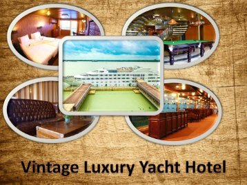 Enjoy the Luxurious Life at Vintage Luxury Yacht Hotel