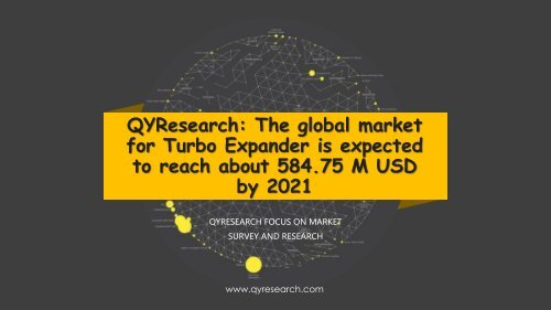 QYResearch: The global market for Turbo Expander is expected to reach about 584.75 M USD by 2021