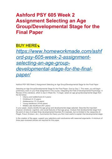 Ashford PSY 605 Week 2 Assignment Selecting an Age Group:Developmental Stage for the Final Paper