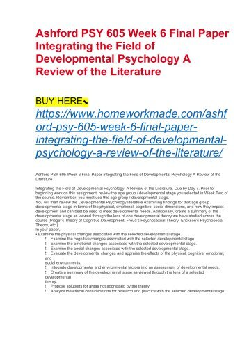 Ashford PSY 605 Week 6 Final Paper Integrating the Field of Developmental Psychology A Review of the Literature